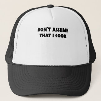 DONT ASSUME THAT I COOK.png Trucker Hat