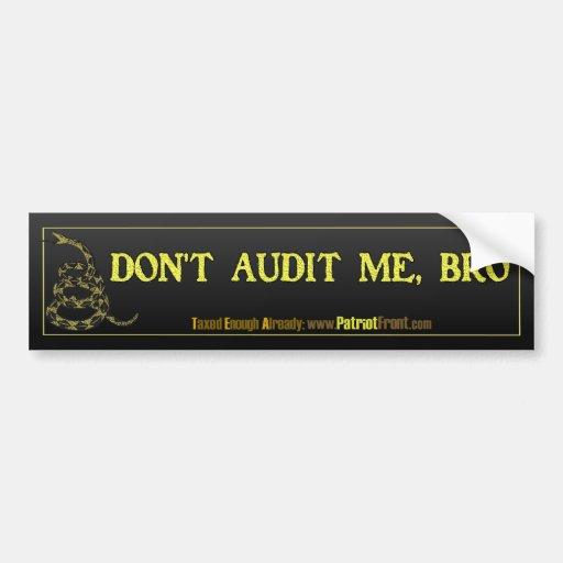 Don't Audit Me, Bro Bumper Stickers