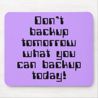 Don't Backup Tomorrow... Mouse Pad
