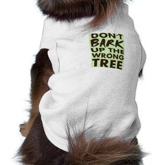 Don't Bark Up The Wrong Tree Shirt