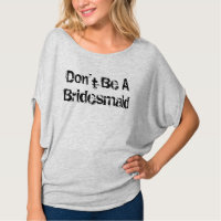 Don't Be A Bridesmaid Flowy Sleeves T-Shirt