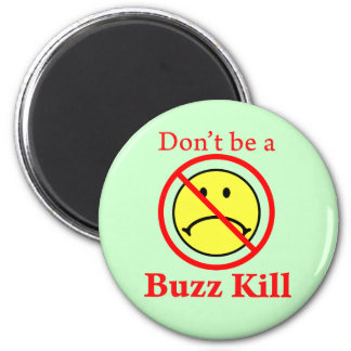 Don't Be a Buzz Kill 2 Inch Round Magnet