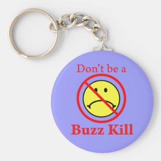 Don't Be a Buzz Kill Basic Round Button Keychain