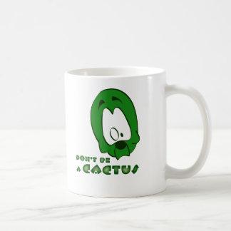 Dont be a Cactus Coffee Mug