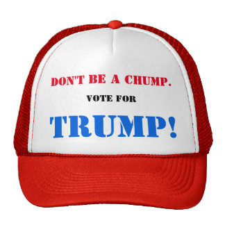 Don't be a CHUMP. Vote for TRUMP! Trucker Hat