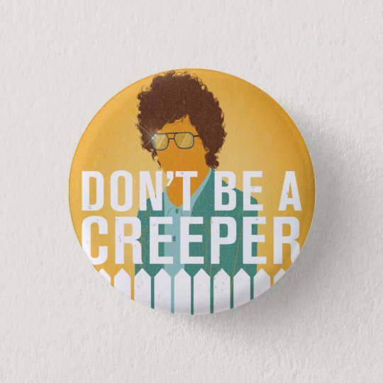Don't Be a Creeper Button