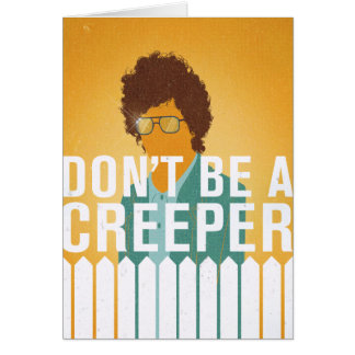 Don't Be a Creeper Greeting Card