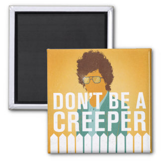 Don't Be a Creeper Refrigerator Magnet