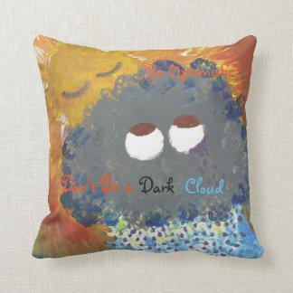 Don't Be A Dark Cloud Throw Pillow