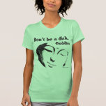 Don't be a dick - Buddha quote Shirt
