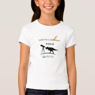 Don't Be A Dinosaur Girls Tee