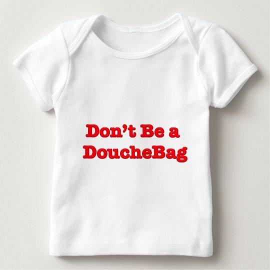 Don't Be A Douchebag Baby T-Shirt