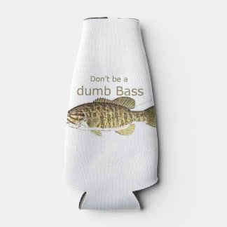 Don't be a Dumb Bass Funny Fish Quote Bottle Cooler