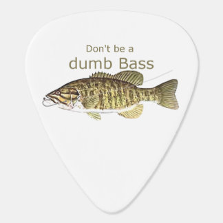 Don't be a Dumb Bass Funny Fish Quote Guitar Pick
