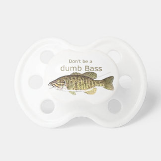 Don't be a Dumb Bass Funny Fishing Quote Pacifier