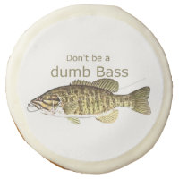 Don't be a Dumb Bass Funny Fishing Quote Sugar Cookie