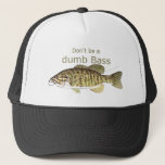 """Don&#39;t be a Dumb Bass Funny Fishing Quote Trucker Hat<br><div class=""""desc"""">Don&#39;t be a Dumb Bass Funny Fishing Quote for the fisherman in your life</div>"""