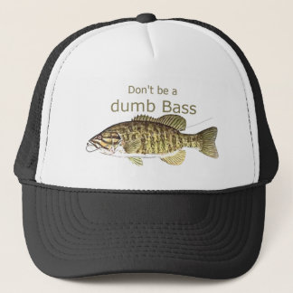 Don't be a Dumb Bass Funny Fishing Quote Trucker Hat