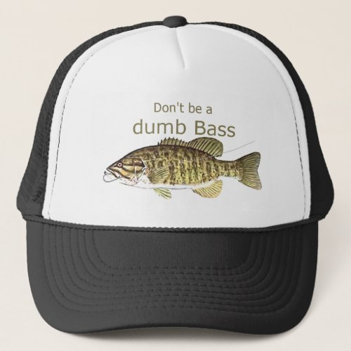Dont be a Dumb Bass Funny Fishing Quote Trucker Hat