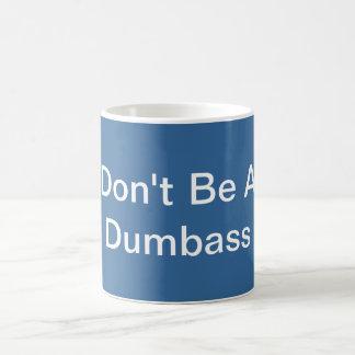 Don't be a dumbass coffee mug