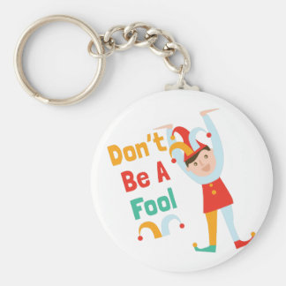 Dont Be A Fool Basic Round Button Keychain