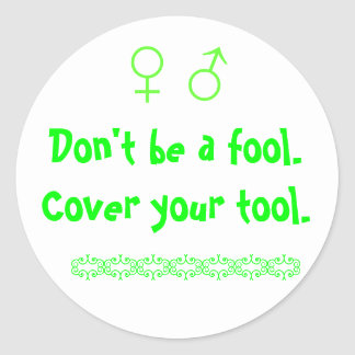 Don't be a fool.  Cover your tool., uy, wwwwwww Classic Round Sticker