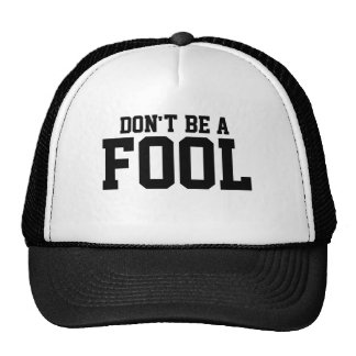 """""""DON'T BE A FOOL"""" Hat"""