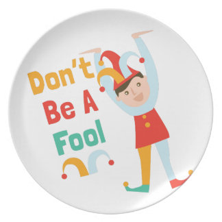 Dont Be A Fool Dinner Plate