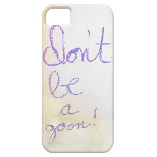 Don't Be A Goon iPhone 5 Cases
