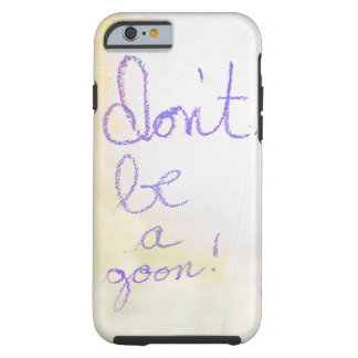Don't Be A Goon iPhone 6 Tough iPhone 6 Case