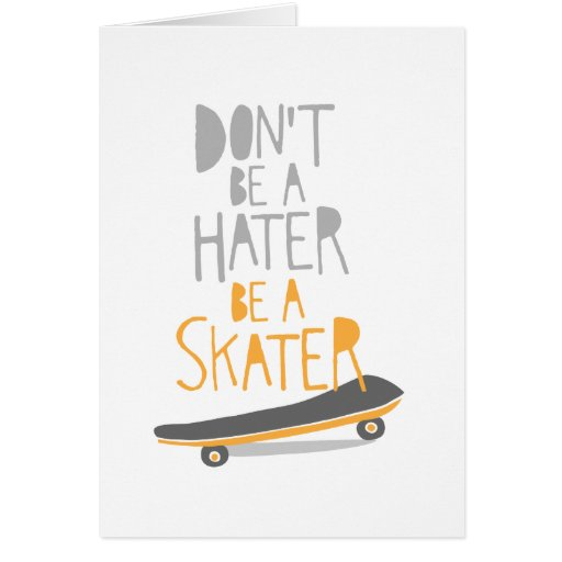 Don't Be a Hater, Be a Skater Card