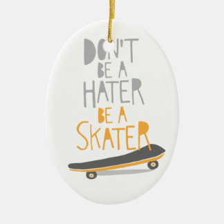 Don't Be a Hater, Be a Skater Ceramic Ornament