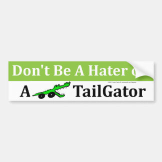 Don't Be a Hater Or A TailGator Car Bumper Sticker