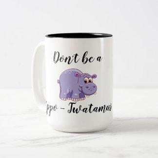 Don't be a Hippo-Twatamus Two-Tone Coffee Mug