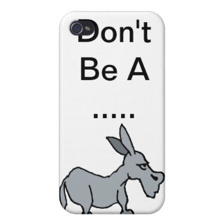 Don't Be A ..... iPhone 4 Cover