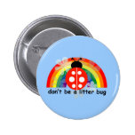 Don't be a litter bug pinback button