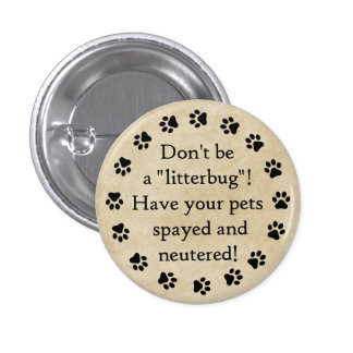 "Don't be a ""litterbug""! Spay and neuter your pets! Button"