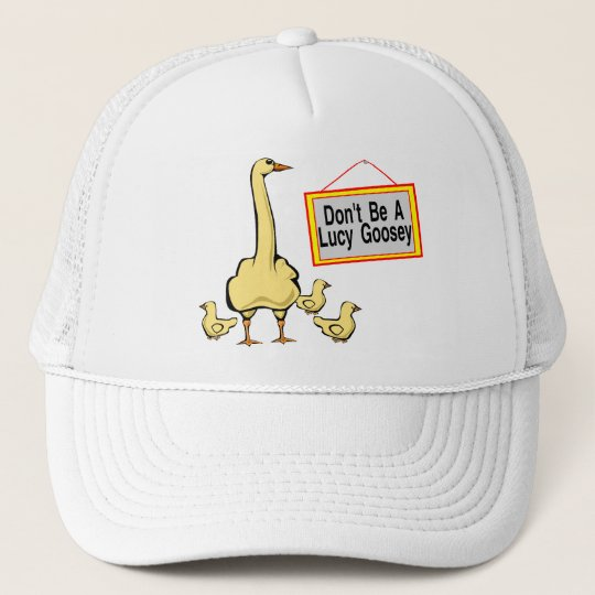 Don't Be A Lucy Goosey Goose Trucker Hat