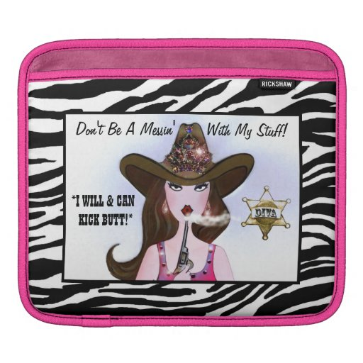 Don't Be A Messin' With My Stuff! - I KICK BUTT! iPad Sleeve