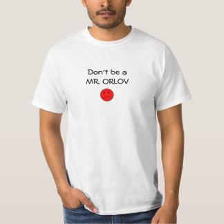 Don't be a MR. ORLOV T Shirt