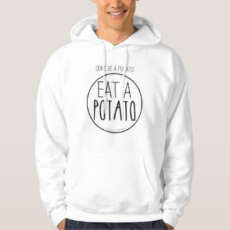 Don't Be A Potato. Eat A Potato.