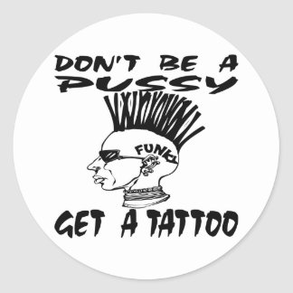 Don't Be A Pussy Get A Tattoo Round Stickers