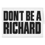 Don't Be A Richard Greeting Card