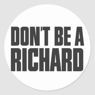 Don't Be A Richard Classic Round Sticker