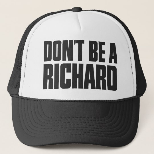 Don't Be A Richard Trucker Hat