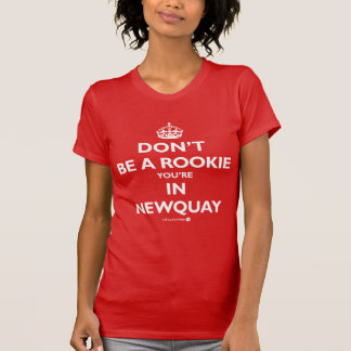 Don't be a Rookie You're in_Newquay T-Shirt
