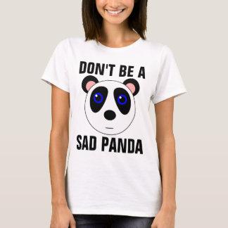 DON'T BE A SAD PANDA Funny T-shirts