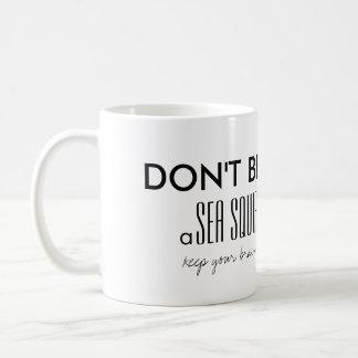 Don't Be A Sea Squirt Mug
