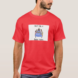 Don't Be A Seder Hater Shirt