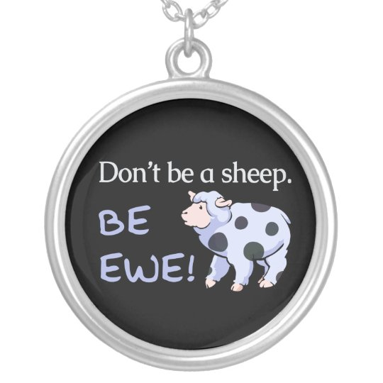Don't Be a Sheep. Be Ewe! Necklaces